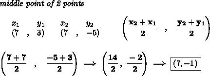 bf textit{middle point of 2 points }\ quad \begin{array}{lllll}&x_1&y_1&x_2&y_2\%  (a,b)&({{ 7}}quad ,&{{ 3}})quad %  (c,d)&({{ 7}}quad ,&{{ -5}})end{array}qquad left(cfrac{{{ x_2}} + {{ x_1}}}{2}quad ,quad cfrac{{{ y_2}} + {{ y_1}}}{2} right)\\\left(cfrac{{{ 7+7}}}{2}quad ,quad cfrac{{{ -5}} + {{ 3}}}{2} right)implies left( cfrac{14}{2} , cfrac{-2}{2} right)implies boxed{(7,-1)}
