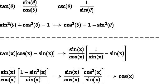 \bf tan(\theta)=\cfrac{sin(\theta)}{cos(\theta)}\qquad\qquad  csc(\theta)=\cfrac{1}{sin(\theta)}\\\\\\sin^2(\theta)+cos^2(\theta)=1\implies cos^2(\theta)=1-sin^2(\theta)\\\\-------------------------------\\\\tan(x)[cos(x)-sin(x)]\implies \cfrac{sin(x)}{cos(x)}\left[ \cfrac{1}{sin(x)}-sin(x) \right]\\\\\\\cfrac{sin(x)}{cos(x)}\left[ \cfrac{1-sin^2(x)}{sin(x)}\right]\implies \cfrac{sin(x)}{cos(x)}\left[ \cfrac{cos^2(x)}{sin(x)}\right]\implies cos(x)