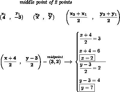 \bf ~~~~~~~~~~~~\textit{middle point of 2 points } \\\\ (\stackrel{x_1}{4}~,~\stackrel{y_1}{-3})\qquad (\stackrel{x_2}{x}~,~\stackrel{y_2}{y}) \qquad \left(\cfrac{ x_2 + x_1}{2}~~~ ,~~~ \cfrac{ y_2 + y_1}{2} \right) \\\\\\ \left( \cfrac{x+4}{2}~~,~~\cfrac{y-3}{2} \right)=\stackrel{\textit{midpoint}}{(3,2)}\implies \begin{cases} \cfrac{x+4}{2}=3\\[1em] x+4=6\\ \boxed{x=2}\\ \cline{1-1} \cfrac{y-3}{2}=2\\[1em] y-3=4\\ \boxed{y=7} \end{cases}
