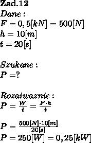 \bold Z\bold a\bold d.\bold1 \bold2\\Dane:\\F = 0,5 [kN] = 500[N]\\h = 10[m]\\t = 20[s]\\\\Szukane : \\P = ? \\\\Rozaiwaznie :\\P= \frac{W}{t} = \frac{F\cdot h}{t} \\\\P =  \frac{500[N] \cdot 10[m]}{20[s]} \\P = 250[W] = 0,25 [kW]