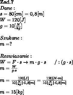 \bold Z\bold a\bold d.\bold7\\Dane:\\s=80[cm] = 0,8[m]\\W = 120[J]\\g = 10[ \frac{N}{kg}] \\\\Szukane :\\m = ? \\\\Rozwiazanie :\\W = F\cdot s \to m\cdot g \cdot s \ \ \ \ \ / :(g \cdot s)\\m =  \frac{W}{g \cdot s} \\\\m =  \frac{120[J]}{10[ \frac{N}{kg}] \cdot 0,8 [m] } = \frac{120[N\cdot m]}{10[ \frac{N}{kg}] \cdot 0,8 [m]} \\\\m = 15[kg]