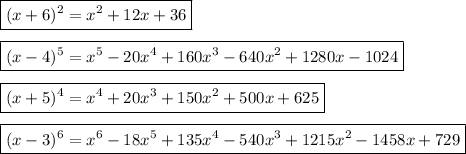 \boxed{(x+6)^2=x^2+12x+36}  \\\\\boxed{(x-4)^5=x^5-20 x^4+160 x^3-640 x^2+1280 x-1024}  \\\\\boxed{(x+5)^4=x^4+20 x^3+150 x^2+500 x+625}  \\\\\boxed{(x-3)^6=x^6-18 x^5+135 x^4-540 x^3+1215 x^2-1458 x+729}