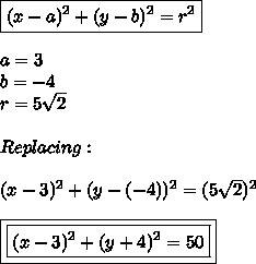 \boxed{(x-a)^2+(y-b)^2=r^2}\\\\a=3\\b=-4\\r=5 \sqrt{2} \\\\Replacing:\\\\(x-3)^2+(y-(-4))^2=(5\sqrt2)^2\\\\\boxed{\boxed{(x-3)^2+(y+4)^2=50}}