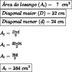 \boxed{\'Area~do~losango~(A_l)=~~?~~cm^2}\\\boxed{Diagonal~maior~(D)=32~cm}\\\boxed{Diagonal~menor~(d)=24~cm}\\\\A_l= \frac{D*d}{2} \\\\A_l= \frac{32*24}{2}\\\\A_l= \frac{768}{2} \\\\\boxed{A_l=384~cm^2}