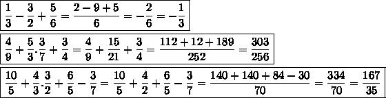 \boxed{\frac{1}{3}-\frac{3}{2}+\frac{5}{6}=\frac{2-9+5}{6}=-\frac{2}{6}=-\frac{1}{3}}  \\\\\boxed{\frac{4}{9}+\frac{5}{3}.\frac{3}{7}+\frac{3}{4}=\frac{4}{9}+\frac{15}{21}+\frac{3}{4}=\frac{112+12+189}{252}=\frac{303}{256}}  \\\\\boxed{\frac{10}{5}+\frac{4}{3}.\frac{3}{2}+\frac{6}{5}-\frac{3}{7}=\frac{10}{5}+\frac{4}{2}+\frac{6}{5}-\frac{3}{7}=\frac{140+140+84-30}{70}=\frac{334}{70}=\frac{167}{35}}