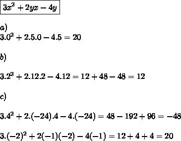 \boxed{3x^2+2yx-4y}  \\\\a) \\3.0^2+2.5.0-4.5=20  \\\\b)  \\\\3.2^2+2.12.2-4.12=12+48-48=12  \\\\c)  \\\\3.4^2+2.(-24).4-4.(-24)=48-192+96=-48 \\\\3.(-2)^2+2(-1)(-2)-4(-1)=12+4+4=20