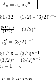 \boxed{A _{n}=a _{1}*q ^{n-1}}\\\\81/32=(1/2)*(3/2) ^{n-1}\\\\ \frac{(81/32)}{(1/2)}=(3/2) ^{n-1}\\\\  \frac{162}{32}=(3/2) ^{n-1}\\\\81/16=(3/2) ^{n-1}\\(3/2) ^{4}=(3/2) ^{n-1}\\n-1=4\\\\\boxed{n=5~termos}