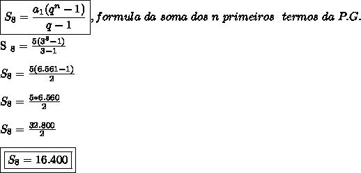 \boxed{S _{8}= \frac{a _{1}(q ^{n}-1)  }{q-1}}}, formula~da~soma~dos~n~primeiros~~termos~da~P.G.\\\\S _{8}= \frac{5(3 ^{8}-1) }{3-1}\\\\S _{8}= \frac{5(6.561-1)}{2}\\\\S _{8}= \frac{5*6.560}{2}\\\\S _{8}= \frac{32.800}{2}\\\\\boxed{\boxed{S _{8}=16.400}}