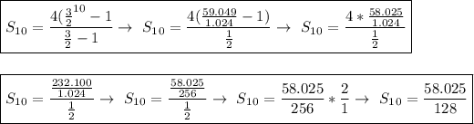 \boxed{S_1_0= \frac{4( \frac{3}{2}^{10}-1  }{ \frac{3}{2}-1 }\to~S_1_0= \frac{4( \frac{59.049}{1.024} -1)}{ \frac{1}{2} }\to~S_1_0= \frac{4* \frac{58.025}{1.024} }{ \frac{1}{2} }  }\\\\\\\boxed{S_1_0= \frac{ \frac{232.100}{1.024} }{ \frac{1}{2} }\to~S_1_0= \frac{ \frac{58.025}{256} }{ \frac{1}{2} }\to~S_1_0= \frac{58.025}{256}* \frac{2}{1}\to~S_1_0= \frac{58.025}{128} }