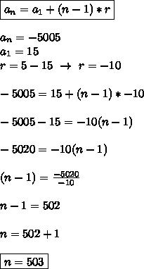 \boxed{a_n=a_1+(n-1)*r}\\\\ a_n=-5005\\ a_1=15\\ r=5-15\ \rightarrow\ r=-10\\\\ -5005=15+(n-1)*-10\\\\ -5005-15=-10(n-1)\\\\ -5020=-10(n-1)\\\\ (n-1)=\frac{-5020}{-10}\\\\ n-1=502\\\\ n=502+1\\\\ \boxed{n=503}