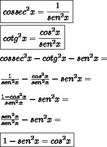 \boxed{cossec^2x=\frac{1}{sen^2x}}\\\\\boxed{cotg^2x=\frac{cos^2x}{sen^2x}}\\\\cossec^2x-cotg^2x-sen^2x=\\\\\frac{1}{sen^2x}-\frac{cos^2x}{sen^2x}-sen^2x=\\\\\frac{1-cos^2x}{sen^2x}-sen^2x=\\\\\frac{sen^2x}{sen^2x}-sen^2x=\\\\\boxed{1-sen^2x=cos^2x}