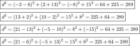 \boxed{d^2=(-2-6)^2+(2+13)^2=(-8)^2+15^2=64+225=289}  \\\\\boxed{d^2=(13+2)^2+(10-2)^2=15^2+8^2=225+64=289  }  \\\\\boxed{d^2=(21-13)^2+(-5-10)^2=8^2+(-15)^2=64+225=289  }  \\\\\boxed{d^2=(21-6)^2+(-5+13)^2=15^2+8^2=225+64=289}