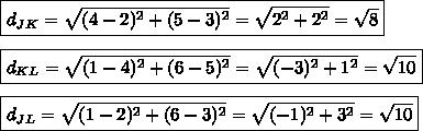 \boxed{d_{JK}=\sqrt{(4-2)^2+(5-3)^2}=\sqrt{2^2+2^2}=\sqrt{8}}  \\\\\boxed{d_{KL}=\sqrt{(1-4)^2+(6-5)^2}=\sqrt{(-3)^2+1^2}=\sqrt{10}}  \\\\\boxed{d_{JL}=\sqrt{(1-2)^2+(6-3)^2}=\sqrt{(-1)^2+3^2}=\sqrt{10}}