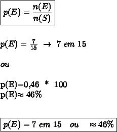 \boxed{p(E)= \frac{n(E)}{n(S)}}\\\\\\p(E)= \frac{7}{15}~\to~7~em~15\\\\ou\\p(E)=0,46~~*~~100\\p(E)\approx46\%\\\\\\\boxed{p(E)=7~em~15~~~ou~~~\approx46\%}