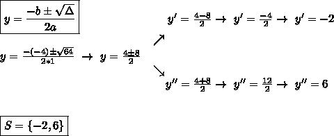 \boxed{y= \frac{-b\pm \sqrt{\Delta} }{2a}}~~~~~~~~~~~~~~~~~~~~~~~y'= \frac{4-8}{2}\to~y'= \frac{-4}{2}\to~y'=-2  \\~~~~~~~~~~~~~~~~~~~~~~~~~~~~~~~~~~~~~~~~\nearrow\\y= \frac{-(-4)\pm \sqrt{64} }{2*1}~\to~y= \frac{4\pm8}{2}\\~~~~~~~~~~~~~~~~~~~~~~~~~~~~~~~~~~~~~~~~\searrow\\~~~~~~~~~~~~~~~~~~~~~~~~~~~~~~~~~~~~~~~~~~~~y''= \frac{4+8}{2}\to~y''= \frac{12}{2}\to~y''=6\\\\\\\boxed{S=\{-2,6\}}