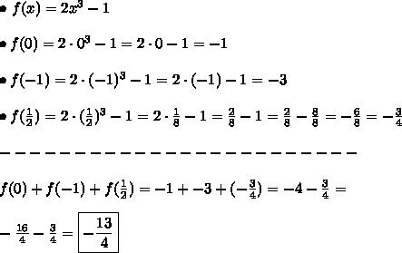 \bullet \ f(x) = 2x^3 - 1 \\\\ \bullet f(0) = 2 \cdot 0^3 - 1 = 2 \cdot 0 -1 = -1 \\\\ \bullet f(-1) = 2 \cdot (-1)^3 - 1 = 2 \cdot (-1) -1 = -3 \\\\ \bullet f(\frac{1}{2}) = 2 \cdot (\frac{1}{2})^3 - 1 = 2 \cdot \frac{1}{8} - 1 = \frac{2}{8} - 1 = \frac{2}{8} - \frac{8}{8} = - \frac{6}{8} = - \frac{3}{4} \\\\ ------------------------ \\\\ f(0) + f(-1) + f(\frac{1}{2}) = -1 + -3 + (- \frac{3}{4}) = -4 - \frac{3}{4} = \\\\ - \frac{16}{4} - \frac{3}{4} = \boxed{- \frac{13}{4}}