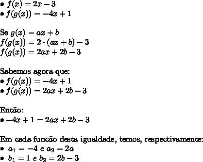 \bullet \ f(x) = 2x - 3 \\ \bullet f(g(x)) = -4x + 1 \\\\ \text{Se} \ g(x) = ax + b \\ f(g(x)) = 2 \cdot (ax + b) - 3 \\ f(g(x)) = 2ax + 2b - 3 \\\\ \text{Sabemos agora que:} \\ \bullet f(g(x)) = -4x + 1 \\ \bullet f(g(x)) = 2ax + 2b - 3 \\\\ \text{Ent}\tilde{a}\text{o:} \\ \bullet -4x + 1 = 2ax + 2b - 3 \\\\ \text{Em cada func}\tilde{a}\text{o desta igualdade, temos, respectivamente:} \\ \bullet \ a_1 = -4 \ e \ a_2 = 2a \\ \bullet \ b_1 = 1 \ e \ b_2 = 2b - 3
