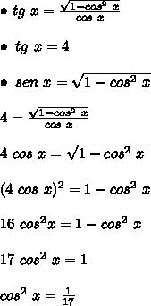 \bullet \ tg \ x = \frac{\sqrt{1 - cos^2 \ x}}{cos \ x} \\\\ \bullet \tg \ x = 4 \\\\ \bullet \sen \ x = \sqrt{1 - cos^2 \ x} \\\\ 4 = \frac{\sqrt{1 - cos^2 \ x}}{cos \ x} \\\\ 4 \ cos \ x = \sqrt{1 - cos^2 \ x} \\\\ (4 \ cos \ x)^2  = 1 - cos^2 \ x \\\\ 16 \ cos^2 x = 1 - cos^2 \ x \\\\ 17 \ cos^2 \ x = 1 \\\\ cos^2 \ x = \frac{1}{17}