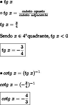 \bullet \ tg \ x \\\\ \circ tg \ x = \frac{cateto \ oposto}{cateto \ adjacente} \\\\ tg \ x = \frac{3}{4} \\\\ \text{Sendo} \ x \in 4^\circ \text{quadrante}, tg \ x < 0 \\\\ \boxed{tg \ x = -\frac{3}{4}} \\\\\\\\ \bullet cotg \ x = (tg \ x)^{-1} \\\\ cotg \ x = (-\frac{3}{4})^{-1} \\\\ \boxed{cotg \ x = -\frac{4}{3}}