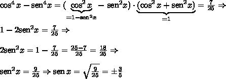 \cos^4x - \text{sen}^4x=(\underbrace{\cos^2x}_{=1-\text{sen}^2x} - \,\,\text{sen}^2x)\cdot\underbrace{(\cos^2x + \text{sen}^2x)}_{=1} =\frac7{25}\Rightarrow\\\\1-2\text{sen}^2x=\frac7{25}\Rightarrow\\\\2\text{sen}^2x=1-\frac7{25}=\frac{25-7}{25}=\frac{18}{25}\Rightarrow\\\\\text{sen}^2x=\frac9{25}\Rightarrow\text{sen}\,x=\sqrt\frac9{25}=\pm\frac35