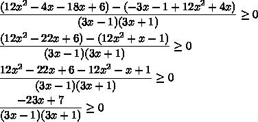 \dfrac{(12x^2-4x-18x+6)-(-3x-1+12x^2+4x)}{(3x-1)(3x+1)}\ge0\\\\\dfrac{(12x^2-22x+6)-(12x^2+x-1)}{(3x-1)(3x+1)}\ge0\\\\\dfrac{12x^2-22x+6-12x^2-x+1}{(3x-1)(3x+1)}\ge0\\\\\dfrac{-23x+7}{(3x-1)(3x+1)}\ge0
