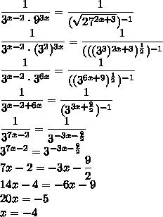 \dfrac{1}{3^{x-2}\cdot9^{3x}}=\dfrac{1}{(\sqrt{27^{2x+3}})^{-1}}\\\dfrac{1}{3^{x-2}\cdot(3^2)^{3x}}=\dfrac{1}{(((3^3)^{2x+3})^{\frac{1}{2}})^{-1}}\\\dfrac{1}{3^{x-2}\cdot3^{6x}}=\dfrac{1}{((3^{6x+9})^{\frac{1}{2}})^{-1}}\\\dfrac{1}{3^{x-2+6x}}=\dfrac{1}{(3^{3x+\frac{9}{2}})^{-1}}\\\dfrac{1}{3^{7x-2}}=\dfrac{1}{3^{-3x-\frac{9}{2}}}\\3^{7x-2}=3^{-3x-\frac{9}{2}}\\7x-2=-3x-\dfrac{9}{2}\\14x-4=-6x-9\\20x=-5\\x=-4