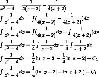 \dfrac{1}{x^2-4}=\dfrac{1}{4(x-2)}-\dfrac{1}{4(x+2)}\\\\\int\dfrac{1}{x^2-4}dx=\int(\dfrac{1}{4(x-2)}-\dfrac{1}{4(x+2)})dx\\\\\int\dfrac{1}{x^2-4}dx=\int(\dfrac{1}{4(x-2)}dx-\int\dfrac{1}{4(x+2)})dx\\\\\int\dfrac{1}{x^2-4}dx=\dfrac{1}{4}\int\dfrac{1}{x-2}dx- \dfrac{1}{4}\int\dfrac{1}{x+2}dx\\\\\int\dfrac{1}{x^2-4}dx=\dfrac{1}{4}\ln|x-2|- \dfrac{1}{4}\ln|x+2|+C_1\\\\\int\dfrac{1}{x^2-4}dx=\dfrac{1}{4}(\ln|x-2|- \ln|x+2|)+C_1