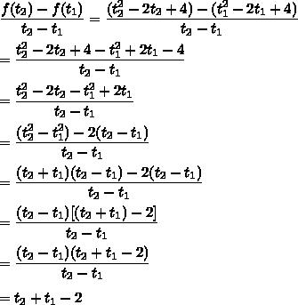 \dfrac{f(t_2)-f(t_1)}{t_2-t_1}=\dfrac{(t_2^2-2t_2+4)-(t_1^2-2t_1+4)}{t_2-t_1}\\\\=\dfrac{t_2^2-2t_2+4-t_1^2+2t_1-4}{t_2-t_1}\\\\=\dfrac{t_2^2-2t_2-t_1^2+2t_1}{t_2-t_1}\\\\=\dfrac{(t_2^2-t_1^2)-2(t_2-t_1)}{t_2-t_1}\\\\=\dfrac{(t_2+t_1)(t_2-t_1)-2(t_2-t_1)}{t_2-t_1}\\\\=\dfrac{(t_2-t_1)[(t_2+t_1)-2]}{t_2-t_1}\\\\=\dfrac{(t_2-t_1)(t_2+t_1-2)}{t_2-t_1}\\\\=t_2+t_1-2