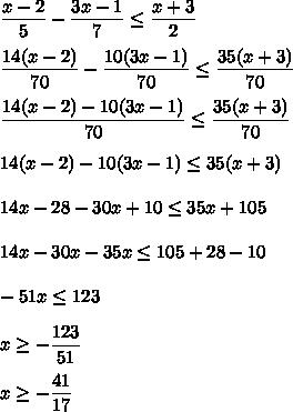 \dfrac{x-2}{5} - \dfrac{3x-1}{7}\le\dfrac{x+3}{2}\\\\\dfrac{14(x-2)}{70} - \dfrac{10(3x-1)}{70}\le\dfrac{35(x+3)}{70} \\\\\dfrac{14(x-2)-10(3x-1)}{70} \le\dfrac{35(x+3)}{70} \\\\14(x-2)-10(3x-1)\le35(x+3)\\\\14x-28-30x+10\le35x+105\\\\14x-30x-35x\le105+28-10\\\\-51x\le123\\\\x\ge-\dfrac{123}{51}\\\\x\ge-\dfrac{41}{17}