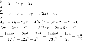 \dfrac{y}{z}=2\ => y=2z\\\\ \dfrac{x}{y}=3\ => x=3y=3(2z)=6z\\\\ \dfrac{4x^2+xy-2xz}{3y^2+2xz-z^2}=\dfrac{4(6z)^2+6z*2z-2z*6z}{3(2z)^2+2z*6z-z^2}=\\\\ =\dfrac{144z^2+12z^2-12z^2}{12z^2+12z^2-z^2}=\dfrac{144z^2}{23z^2}=\dfrac{144}{23}=6\frac{6}{23}