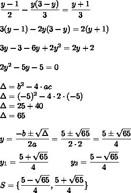 \dfrac{y-1}{2}-\dfrac{y(3-y)}{3}=\dfrac{y+1}{3}\\\\3(y-1)-2y(3-y)=2(y+1)\\\\3y-3-6y+2y^2=2y+2\\\\2y^2-5y-5=0\\\\\Delta=b^2-4\cdot a\cdo c\\\Delta=(-5)^2-4\cdot2\cdot(-5)\\\Delta=25+40\\\Delta=65\\\\y=\dfrac{-b\pm\sqrt{\Delta}}{2a}=\dfrac{5\pm\sqrt{65}}{2\cdot2}=\dfrac{5\pm\sqrt{65}}{4}\\\\y_1=\dfrac{5+\sqrt{65}}{4}\;\;\;\;\;\;\;\;\;\;y_2=\dfrac{5-\sqrt{65}}{4}\\\\S=\{\dfrac{5-\sqrt{65}}{4},\dfrac{5+\sqrt{65}}{4}\}