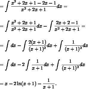 \displaystyle=\int \dfrac{x^2+2x+1-2x-1}{x^2+2x+1}dx= \\  \\  \\ =\int \dfrac{x^2+2x+1}{x^2+2x+1}dx-\int \dfrac{2x+2-1}{x^2+2x+1}= \\  \\  \\ =\int dx-\int \dfrac{2(x+1)}{(x+1)^2}dx+\int \dfrac{1}{(x+1)^2}dx \\  \\  \\ =\int dx-2\int \dfrac{1}{x+1}dx+\int \dfrac{1}{(x+1)^2}dx \\  \\  \\ =x-2\ln(x+1)-\dfrac{1}{x+1}.