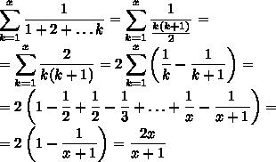 \displaystyle\sum_{k=1}^x\displaystyle\frac{1}{1+2+\ldots k}=\sum_{k=1}^x\displaystyle\frac{1}{\frac{k(k+1)}{2}}=\\=\sum_{k=1}^x\frac{2}{k(k+1)}=2\sum_{k=1}^x\left(\frac{1}{k}-\frac{1}{k+1}\right)=\\=2\left(1-\frac{1}{2}+\frac{1}{2}-\frac{1}{3}+\ldots+\frac{1}{x}-\frac{1}{x+1}\right)=\\=2\left(1-\frac{1}{x+1}\right)=\frac{2x}{x+1}