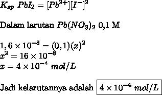 \displaystyle K_{sp}\ PbI_2=[Pb^{2+}][I^-]^2\\\\\text{Dalam larutan }Pb(NO_3)_2\text{ 0,1 M}\\\\1,6\times10^{-8}=(0,1)(x)^2\\x^2=16\times10^{-8}\\x=4\times10^{-4}\ mol/L\\\\\text{Jadi kelarutannya adalah }\boxed{4\times10^{-4}\ mol/L}