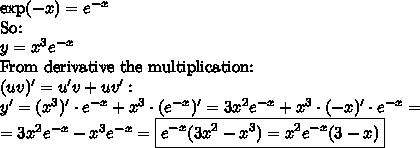 \exp(-x)=e^{-x} \\ \hbox{So:} \\ y=x^3e^{-x} \\ \hbox{From derivative the multiplication:} \\ (uv)' = u'v+uv' :  \\ y' =(x^3)' \cdot e^{-x} + x^3 \cdot (e^{-x})'=3x^2e^{-x}+x^3 \cdot (-x)' \cdot e^{-x}= \\ = 3x^2e^{-x}-x^3e^{-x}=\boxed{e^{-x}(3x^2-x^3)=x^2e^{-x}(3-x)}