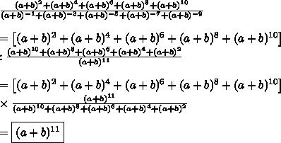 \frac{(a+b)^2+(a+b)^4+(a+b)^6+(a+b)^8+(a+b)^{10}}{(a+b)^{-1}+(a+b)^{-3}+(a+b)^{-5}+(a+b)^{-7}+(a+b)^{-9}}\\\\=\left[(a+b)^2+(a+b)^4+(a+b)^6+(a+b)^8+(a+b)^{10}\right]\\:\frac{(a+b)^{10}+(a+b)^8+(a+b)^6+(a+b)^4+(a+b)^2}{(a+b)^{11}}\\\\=\left[(a+b)^2+(a+b)^4+(a+b)^6+(a+b)^8+(a+b)^{10}\right]\\\times\frac{(a+b)^{11}}{(a+b)^{10}+(a+b)^8+(a+b)^6+(a+b)^4+(a+b)^2}\\\\=\boxed{(a+b)^{11}}