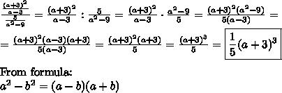 \frac{\frac{(a+3)^2}{a-3}}{\frac{5}{a^2-9}} = \frac{(a+3)^2}{a-3} : \frac{5}{a^2-9}= \frac{(a+3)^2}{a-3} \cdot \frac{a^2-9}{5}= \frac{(a+3)^2 (a^2-9)}{5(a-3)}= \\ =\frac{(a+3)^2(a-3)(a+3)}{5(a-3)}= \frac{(a+3)^2(a+3)}{5}=\frac{(a+3)^3}{5}=\boxed{\frac{1}{5}(a+3)^3} \\ \\ \hbox{From formula:} \\ a^2-b^2=(a-b)(a+b)