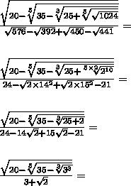 \frac{\sqrt{20-\sqrt[5]{35-\sqrt[3]{25+\sqrt[5]{\sqrt{1024}}}}}}{\sqrt{576}-\sqrt{392}+\sqrt{450}-\sqrt{441}}=\\\\\\\frac{\sqrt{20-\sqrt[5]{35-\sqrt[3]{25+\sqrt[5\times2]{2^{10}}}}}}{24-\sqrt{2\times14^2}+\sqrt{2\times15^2}-21}=\\\\\\\frac{\sqrt{20-\sqrt[5]{35-\sqrt[3]{25+2}}}}{24-14\sqrt{2}+15\sqrt{2}-21}=\\\\\\\frac{\sqrt{20-\sqrt[5]{35-\sqrt[3]{3^3}}}}{3+\sqrt{2}}=