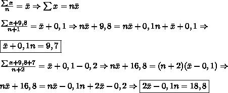 \frac{\sum x}{n}=\bar x \Rightarrow \sum x = n\bar x \\\\ \frac{\sum x+9,8}{n+1}=\bar x+0,1 \Rightarrow n\bar x+9,8=n\bar x+0,1n+\bar x+0,1 \Rightarrow \\\\ \boxed{\bar x+0,1n=9,7} \\\\ \frac{\sum x+9,8+7}{n+2}=\bar x+0,1-0,2 \Rightarrow n\bar x+16,8=(n+2)(\bar x-0,1) \Rightarrow\\\\ n\bar x+16,8 = n\bar x -0,1n+2\bar x-0,2 \Rightarrow \boxed{2\bar x -0,1n=18,8}