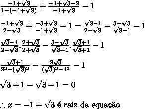 \frac{-1+\sqrt3}{1-(-1+\sqrt3)}+\frac{-1+\sqrt3-2}{-1+\sqrt3}-1\\ \\ \frac{-1+\sqrt3}{2-\sqrt3}+\frac{-3+\sqrt3}{-1+\sqrt3}-1=\frac{\sqrt3-1}{2-\sqrt3}-\frac{3-\sqrt3}{\sqrt3-1}-1 \\ \\ \frac{\sqrt3-1}{2-\sqrt3}.\frac{2+\sqrt3}{2+\sqrt3}-\frac{3-\sqrt3}{\sqrt3-1}.\frac{\sqrt3+1}{\sqrt3+1}-1 \\ \\ \frac{\sqrt3+1}{2^2-(\sqrt3)^2}-\frac{2\sqrt3}{(\sqrt3)^2-1^2}-1 \\ \\ \sqrt3+1-\sqrt3-1=0 \\ \\ \therefore x=-1+\sqrt3 \ \mathrm{\'e \ raiz \ da \ equa\c{c}\~ao}