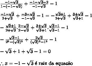 \frac{-1-\sqrt3}{1-(-1-\sqrt3)}+\frac{-1-\sqrt3-2}{-1-\sqrt3}-1\\ \\ \frac{-1-\sqrt3}{2+\sqrt3}+\frac{-3-\sqrt3}{-1-\sqrt3}-1=-\frac{\sqrt3+1}{2+\sqrt3}+\frac{3+\sqrt3}{\sqrt3+1}-1 \\ \\ -\frac{\sqrt3+1}{2+\sqrt3}.\frac{2-\sqrt3}{2-\sqrt3}+\frac{3+\sqrt3}{\sqrt3+1}.\frac{\sqrt3-1}{\sqrt3-1}-1 \\ \\ -\frac{\sqrt3-1}{2^2-(\sqrt3)^2}+\frac{2\sqrt3}{(\sqrt3)^2-1^2}-1 \\ \\ -\sqrt3+1+\sqrt3-1=0 \\ \\ \therefore x=-1-\sqrt3 \ \mathrm{\'e \ raiz \ da \ equa\c{c}\~ao}