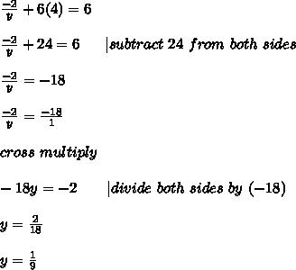 \frac{-2}{y}+6(4)=6\\\frac{-2}{y}+24=6\ \ \ \ \ |subtract\ 24\ from\ both\ sides\\\frac{-2}{y}=-18\\\frac{-2}{y}=\frac{-18}{1}\\cross\ multiply\\-18y=-2\ \ \ \ \ \ |divide\ both\ sides\ by\ (-18)\\y=\frac{2}{18}\\y=\frac{1}{9}