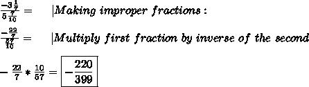 \frac{-3\frac{1}{7}}{5\frac{7}{10}}=\ \ \ \ |Making\ improper\ fractions:\\\\\frac{-\frac{22}{7}}{\frac{57}{10}}=\ \ \ \ |Multiply\ first\ fraction\ by\ inverse\ of\ the\ second\\\\-\frac{22}{7}*\frac{10}{57}=\boxed{-\frac{220}{399}}