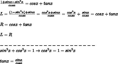 \frac{1+sinx-sin^2x}{cosx}=cosx+tanx\\\\L=\frac{(1-sin^2x)+sinx}{cosx}=\frac{cos^2x+sinx}{cosx}=\frac{cos^2x}{cosx}+\frac{sinx}{cosx}=cosx+tanx\\\\R=cosx+tanx\\\\L=R\\\\----------------------\\sin^2x+cos^2x=1\to cos^2x=1-sin^2x\\\\tanx=\frac{sinx}{cosx}