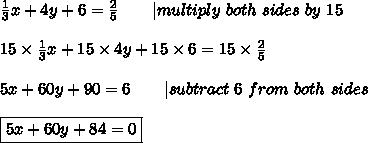 \frac{1}{3}x+4y+6=\frac{2}{5}\ \ \ \ \ \ |multiply\ both\ sides\ by\ 15\\15\times\frac{1}{3}x+15\times4y+15\times6=15\times\frac{2}{5}\\5x+60y+90=6\ \ \ \ \ \ |subtract\ 6\ from\ both\ sides\\\boxed{5x+60y+84=0}