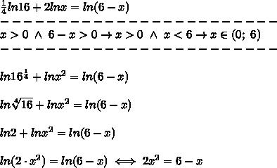 \frac{1}{4}ln16+2lnx=ln(6-x)\\------------------------\\x > 0\ \wedge\ 6-x > 0\to x > 0\ \wedge\ x < 6\to x\in(0;\ 6)\\------------------------\\\\ln16^\frac{1}{4}+lnx^2=ln(6-x)\\\\ln\sqrt[4]{16}+lnx^2=ln(6-x)\\\\ln2+lnx^2=ln(6-x)\\\\ln(2\cdot x^2)=ln(6-x)\iff2x^2=6-x