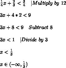 \frac{1}{4}x+\frac{2}{3}<\frac{3}{4}\ \ \ |Multiply\ by\ 12\\\\3x+4*2<9\\\\3x+8<9\ \ \ Subtract\ 8\\\\3x<1\ \ \ |Divide\ by\ 3\\\\x<\frac{1}{3}\\\\x\in(-\infty,\frac{1}{3})