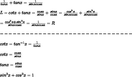 \frac{1}{tanx}+tanx=\frac{1}{sinxcosx}\\\\L=cotx+tanx=\frac{cosx}{sinx}+\frac{sinx}{cosx}=\frac{cos^2x}{sinxcosx}+\frac{sin^2x}{sinxcosx}\\\\=\frac{cos^2x+sin^2x}{sinxcosx}=\frac{1}{sinxcosx}=R\\\\-------------------------------\\\\cotx=tan^{-1}x=\frac{1}{tanx}\\\\cotx=\frac{cosx}{sinx}\\\\tanx=\frac{sinx}{cosx}\\\\sin^2x+cos^2x=1