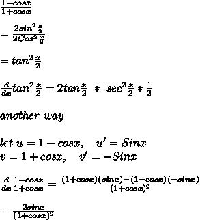 \frac{1-cosx}{1+cosx}\\\\=\frac{2sin^2\frac{x}{2}}{2Cos^2\frac{x}{2}}\\\\=tan^2\frac{x}{2}\\\\\frac{d}{dx}tan^2\frac{x}{2}=2tan\frac{x}{2}\ *\ sec^2\frac{x}{2}*\frac{1}{2}\\\\another\ way\\\\let\ u=1-cosx,\ \ \ u'=Sinx\\v=1+cosx,\ \ \ v'=-Sinx\\\\\frac{d}{dx}\frac{1-cosx}{1+cosx}=\frac{(1+cosx)(sinx)-(1-cosx)(-sinx)}{(1+cosx)^2}\\\\=\frac{2sinx}{(1+cosx)^2}