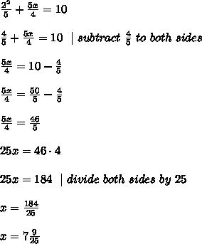 \frac{2^2  }{5}   +\frac{5x}{4}  =10\\\frac{4  }{5}   +\frac{5x}{4}=10\ \ |\ subtract\  \frac{4}{5}\ to\ both\ sides       \\ \frac{5x}{4}=10-\frac{4}{5} \\ \frac{5x}{4}=\frac{50}{5}-\frac{4}{5}\\\frac{5x}{4}=\frac{46}{5} \\ 25x=46\cdot 4\\25x=184 \ \ | \ divide \ both \ sides\  by\  25\\x=\frac{184}{25}\\x=7\frac{9}{25}